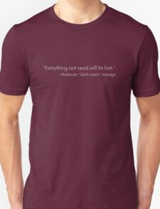 Everything not saved nintendo quote T-Shirt