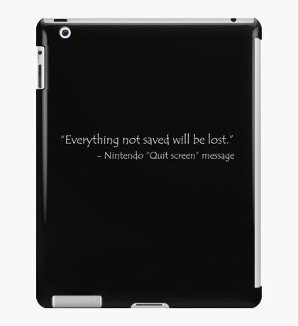 Everything not saved nintendo quote iPad Case/Skin