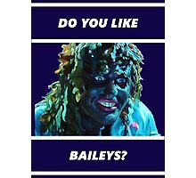 Do You Like Baileys? Photographic Print