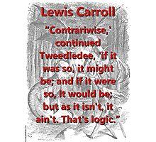 Contrariwise Continued Tweedledee - L Carroll Photographic Print