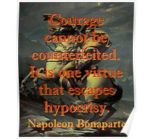 Courage Cannot Be Counterfeited - Napoleon Poster