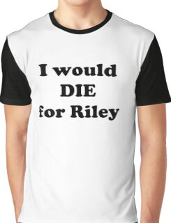 I Would Die for Riley Graphic T-Shirt