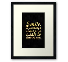 Smile it imitates those who wish to destroy you. - Life Inspirational Quote Framed Print