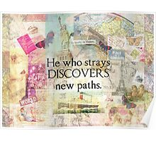 He who strays discovers new paths. TRAVEL QUOTE Poster
