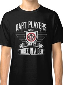 Dart players like it three in bed Classic T-Shirt