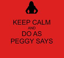 Keep Calm and Do As Peggy Says (black) Unisex T-Shirt