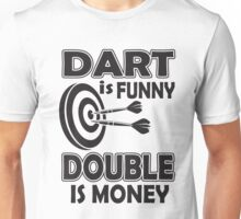 Dart is funny double is money! Unisex T-Shirt