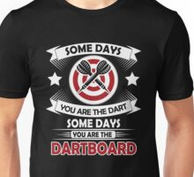 Some days you are the dart, some days you are the dartboard Unisex T-Shirt