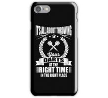 It's all about throwing your darts at the right time in the right place iPhone Case/Skin