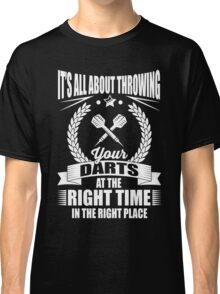 It's all about throwing your darts at the right time in the right place Classic T-Shirt