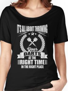 It's all about throwing your darts at the right time in the right place Women's Relaxed Fit T-Shirt