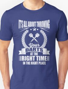 It's all about throwing your darts at the right time in the right place T-Shirt