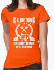 It's all about throwing your darts at the right time in the right place Womens Fitted T-Shirt
