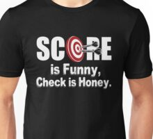 Dart score is funny, check is honey!  Unisex T-Shirt
