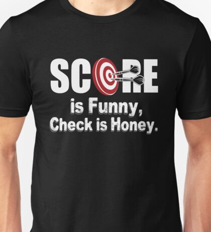 Dart score is funny, check is honey!  Unisex T-Shirt