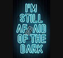 I'm Still Afraid of the Dark Unisex T-Shirt