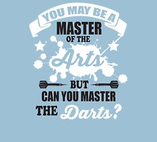 You may be a master of the arts, but can you master the darts? Unisex T-Shirt