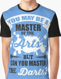 You may be a master of the arts, but can you master the darts? Graphic T-Shirt