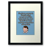 Just a Normal Functioning Member of the Human Race Framed Print