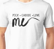 Pick •  Choose •  Love ME (v2 - black) Unisex T-Shirt
