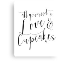 All you need is love and cupcakes Canvas Print