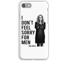 I don't feel sorry for men. iPhone Case/Skin