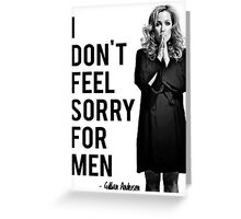I don't feel sorry for men. Greeting Card
