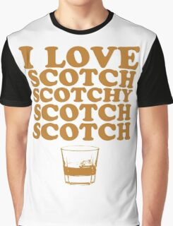 I Love Scotch. Scotchy Scotch Scotch Scotch. Graphic T-Shirt
