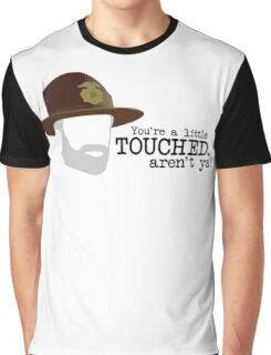 You're a little touched, aren't ya? Hank Quote (FARGO) Graphic T-Shirt