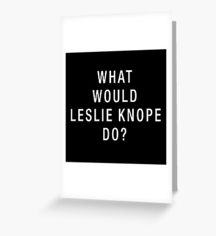 What Would Leslie Knope Do? (White on Black) Greeting Card