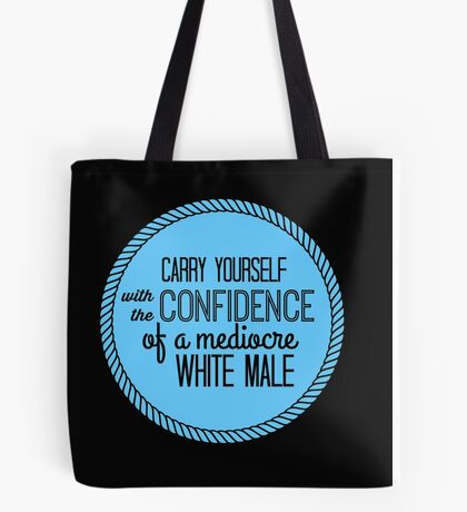 confidence of a mediocre white male Tote Bag
