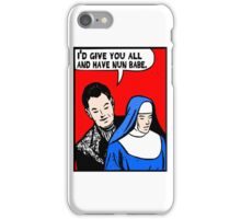 Funny Music - I'd Give You All and Have Nun iPhone Case/Skin