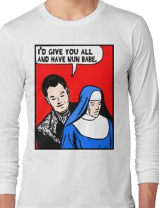 Funny Music - I'd Give You All and Have Nun Long Sleeve T-Shirt