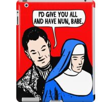 Funny Music - I'd Give You All and Have Nun iPad Case/Skin