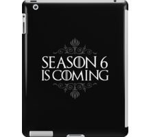 Season 6 is Coming (GAME OF THRONES) iPad Case/Skin