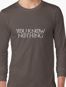 You Know Nothing (GAME OF THRONES) Long Sleeve T-Shirt