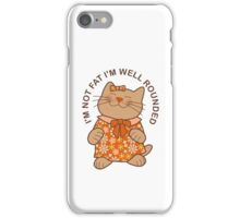 I'm Not Fat I'm Well Rounded, Cat iPhone Case/Skin