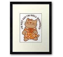 I'm Not Fat I'm Well Rounded, Cat Framed Print