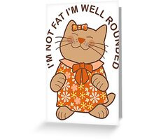 I'm Not Fat I'm Well Rounded, Cat Greeting Card