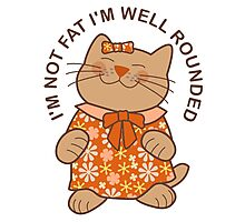 I'm Not Fat I'm Well Rounded, Cat Photographic Print