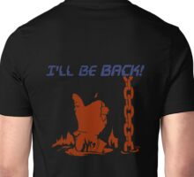 Quotes and quips - I'll be back Unisex T-Shirt