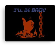 Quotes and quips - I'll be back Canvas Print