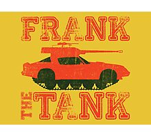 Frank The Tank (OLD SCHOOL) Photographic Print