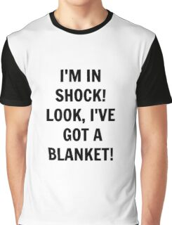 I'm in Shock! Look, I've Got a Blanket! Graphic T-Shirt