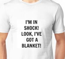 I'm in Shock! Look, I've Got a Blanket! Unisex T-Shirt