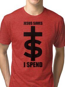 † Jesus Saves $ I Spend Tri-blend T-Shirt