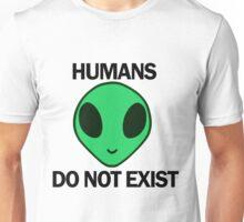 Humans Do Not Exist - Green Alien Unisex T-Shirt