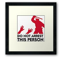 Please do not arrest this person Framed Print