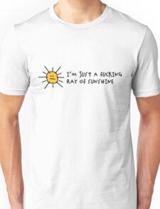 I m a fucking ray of sunshine! Unisex T-Shirt