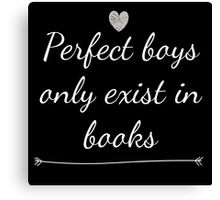 Perfect Boys Only Exist in Books Canvas Print